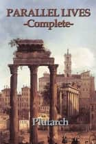 Parallel Lives - Complete eBook by Plutarch