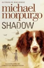 Shadow ebook by Michael Morpurgo
