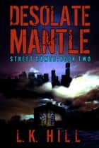 Desolate Mantle - Street Games ebook by L.K. Hill