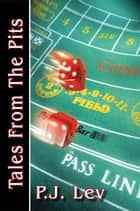 Tales From The Pits ebook by P.J. Lev