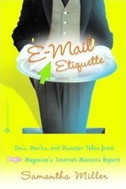 E-Mail Etiquette - Do's, Don'ts and Disaster Tales from People {logo} Magazine's Internet Manners Expert ebook by Samantha Miller