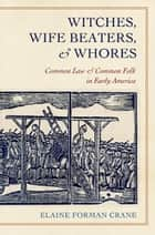 Withces, Wife Beaters, and Whores ebook by Elaine Forman Crane