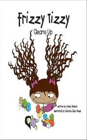 Frizzy Tizzy Cleans Up ebook by Wendy Hinbest