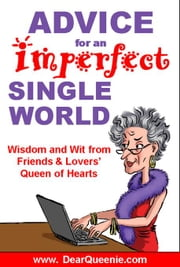 Advice for an Imperfect Single World: Wisdom and Wit from Friends & Lovers' Queen of Hearts ebook by Gaudette, Pat