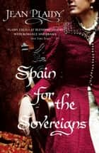Spain for the Sovereigns - (Isabella & Ferdinand Trilogy) ebook by Jean Plaidy