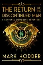 The Return of the Discontinued Man ebook by Mark Hodder