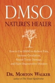 Dmso - Nature's Healer ebook by Morton Walker, D.P.M.