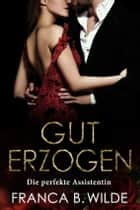 Die perfekte Assistentin - Gut erzogen 1 ebook by Franca B. Wilde
