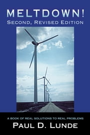MELTDOWN! Second, Revised Edition - A Book of Real Solutions to Real Problems ebook by Paul D. Lunde