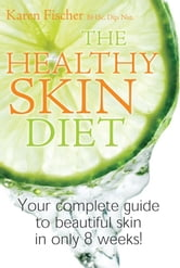 The Healthy Skin Diet - Your complete guide to beautiful skin in only 8 weeks! ebook by Karen Fisher