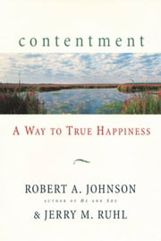 Contentment - A Way to True Happiness ebook by Robert A. Johnson,Jerry M. Ruhl