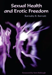 Sexual Health and Erotic Freedom ebook by Barnaby B. Barratt, PhD, DHS