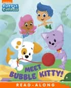 Meet Bubble Kitty! (Bubble Guppies) ebook by Nickelodeon Publishing