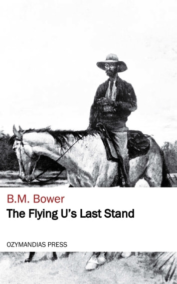 The Flying U's Last Stand eBook by B. M. Bower