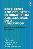 Persisters and Desisters in Crime from Adolescence into Adulthood - Explanation, Prevention and Punishment ebook by Machteld Hoeve, Peter H. van der Laan, Rolf Loeber