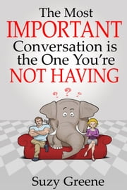 The Most Important Conversation is the One You're Not Having ebook by Suzy Greene