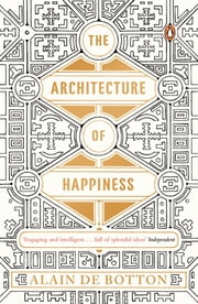 The Architecture of Happiness ekitaplar by Alain de Botton