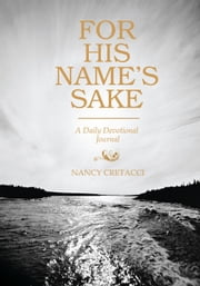 For His Name's Sake - A Daily Devotional Journal ebook by Nancy Cretacci