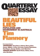 Quarterly Essay 9 Beautiful Lies ebook by Tim Flannery