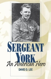 Sergeant York - An American Hero ebook by David D. Lee