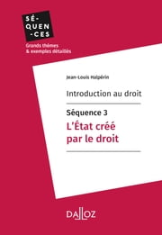 Introduction au droit - Séquence 3. L'État créé par le droit ebook by Jean-Louis Halpérin
