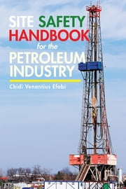 Site Safety Handbook for the Petroleum Industry ebook by Chidi Venantius Efobi