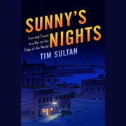 Sunny's Nights - Lost and Found at the Bar at the End of the World audiobook by Tim Sultan