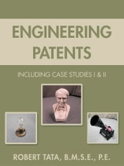 Engineering Patents - Including Case Studies I & II ebook by Robert Tata