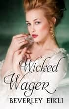 Wicked Wager ebook by Beverley Eikli