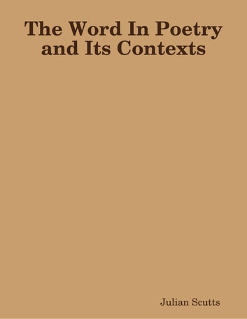 The Word In Poetry and Its Contexts ebook by Julian Scutts