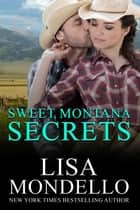 Sweet Montana Secrets ebook by Lisa Mondello
