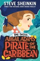 Abigail Adams, Pirate of the Caribbean ebook by Steve Sheinkin, Neil Swaab