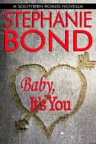 Baby, It's You - (a romantic comedy novella) ebook by Stephanie Bond
