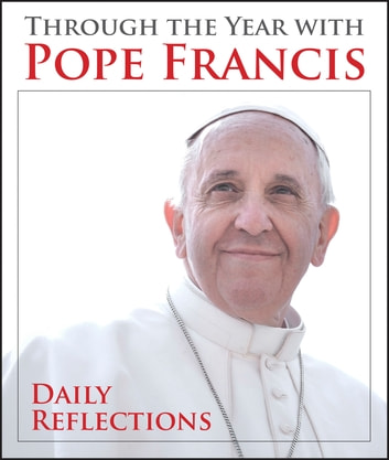 Through the Year with Pope Francis - Daily Reflections ebook by Pope Francis