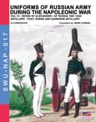 Uniforms of Russian army during the Napoleonic war Vol. 12 - Artillery: foot, horse and garrison artillery ebook by Aleksandr Vasilevich Viskovatov