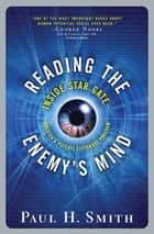 Reading the Enemy's Mind - Inside Star Gate: America's Psychic Espionage Program ebook by Paul Smith