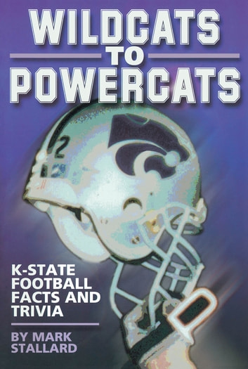 Wildcats to Powercats - K-State Football Facts and Trivia eBook by Mark Stallard