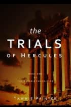 The Trials of Hercules: Book One of The Osteria Chronicles ebook by Tammie Painter