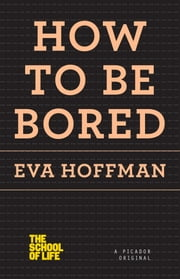 How to Be Bored ebook by Eva Hoffman