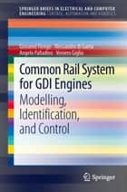 Common Rail System for GDI Engines - Modelling, Identification, and Control ebook by Giovanni Fiengo, Alessandro di Gaeta, Angelo Palladino,...