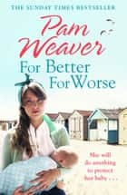 For Better For Worse ebook by Pam Weaver