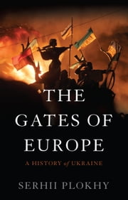 The Gates of Europe - A History of Ukraine ebook by Serhii Plokhy