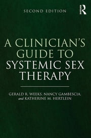 A Clinician's Guide to Systemic Sex Therapy ebook by Gerald Weeks,Nancy Gambescia,Katherine M. Hertlein