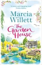 The Garden House - A beautiful, feel-good story for the new year ebook by Marcia Willett