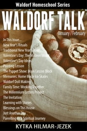 Waldorf Talk: Waldorf and Steiner Education Inspired Ideas for Homeschooling for January and February - Waldorf Homeschool Series, #1 ebook by Kytka Hilmar-Jezek