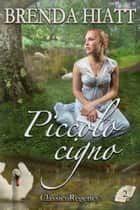 Piccolo cigno ebook by Brenda Hiatt