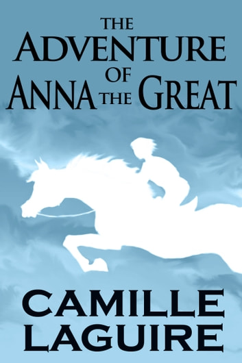 The Adventure of Anna the Great ebook by Camille LaGuire