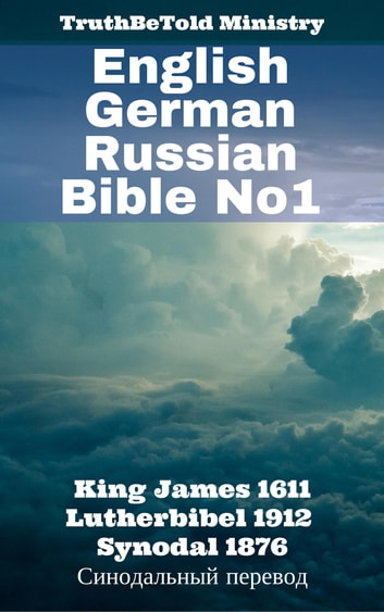 English German Russian Bible No1 - King James 1611 - Lutherbibel 1912 - Synodal 1876 - Синодальный перевод eBook by TruthBeTold Ministry,Joern Andre Halseth,King James,Martin Luther