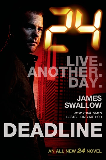 24: Deadline - A 24 Novel ebook by James Swallow