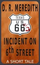 Incident on 6th Street ebook by D.R. Meredith
